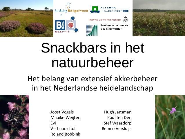 Snackbars in het natuurbeheer Het belang van extensief akkerbeheer in het Nederlandse heidelandschap Joost Vogels Maaike W...