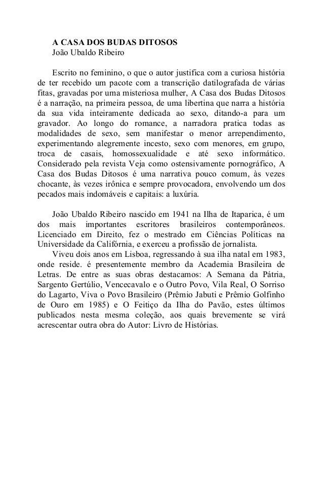 A CASA DOS BUDAS DITOSOSJoão Ubaldo RibeiroEscrito no feminino, o que o autor justifica com a curiosa históriade ter receb...