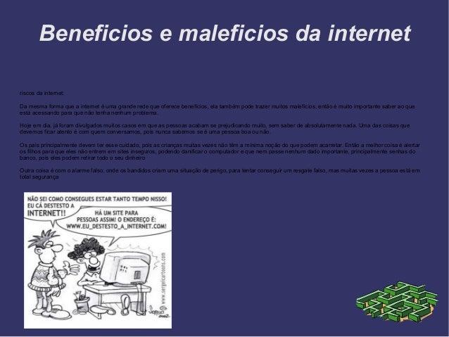 Beneficios e maleficios da internet riscos da internet: Da mesma forma que a internet é uma grande rede que oferece benefí...