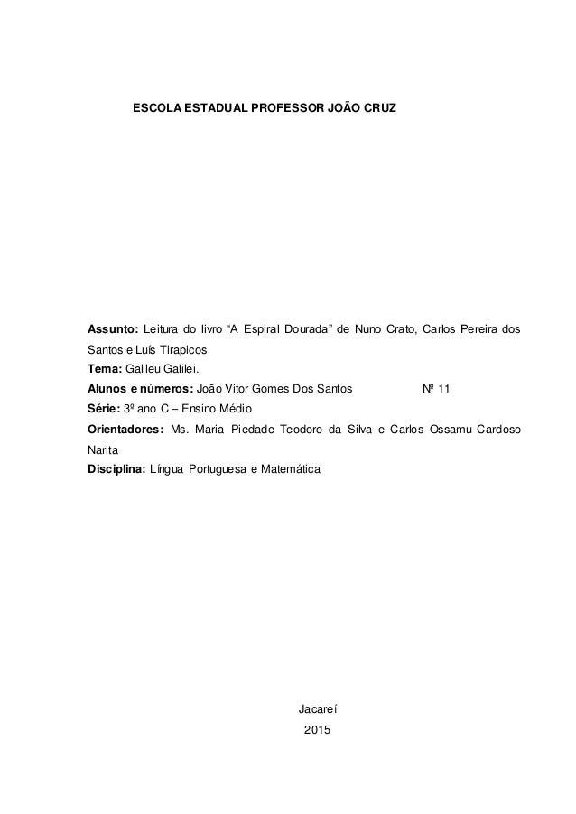 """ESCOLA ESTADUAL PROFESSOR JOÃO CRUZ Assunto: Leitura do livro """"A Espiral Dourada"""" de Nuno Crato, Carlos Pereira dos Santos..."""