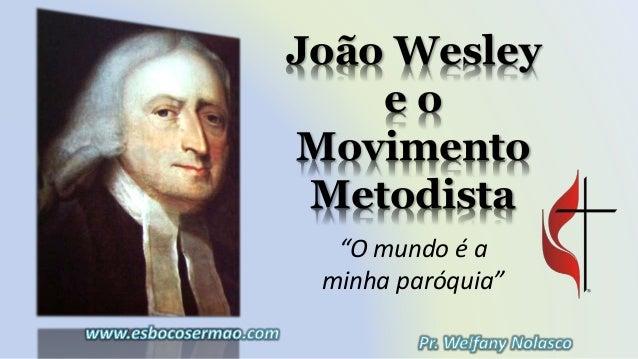 """João Wesley e o Movimento Metodista """"O mundo é a minha paróquia"""""""