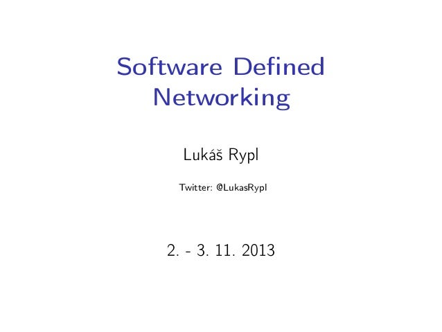 Software Defined Networking Lukáš Rypl Twitter: @LukasRypl  2. - 3. 11. 2013