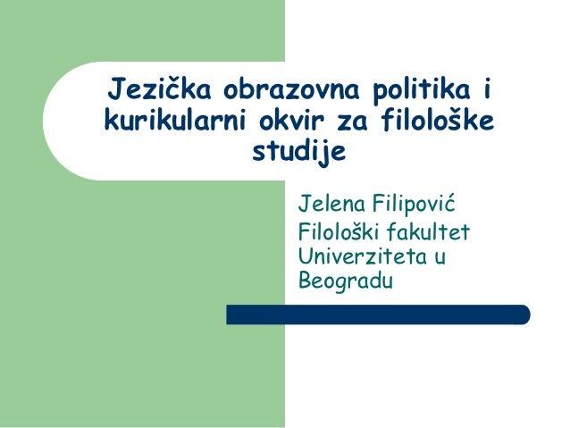 Jezička obrazovna politika ikurikularni okvir za filološke           studije              Jelena Filipović              Fi...