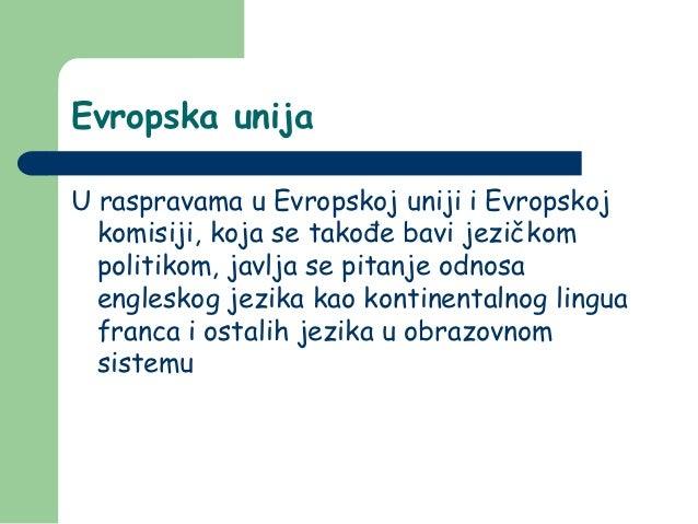 Evropska unijaU raspravama u Evropskoj uniji i Evropskoj  komisiji, koja se takođe bavi jezičkom  politikom, javlja se pit...