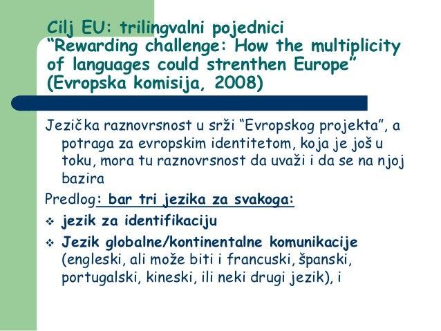 """Cilj EU: trilingvalni pojednici""""Rewarding challenge: How the multiplicityof languages could strenthen Europe""""(Evropska kom..."""