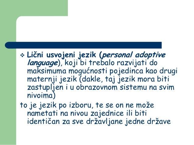  Lični usvojeni jezik (personal adoptive  language), koji bi trebalo razvijati do  maksimuma mogućnosti pojedinca kao dru...