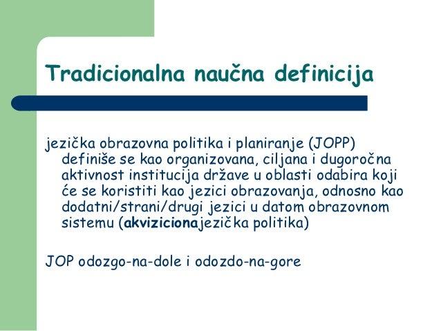 Tradicionalna naučna definicijajezička obrazovna politika i planiranje (JOPP)  definiše se kao organizovana, ciljana i dug...