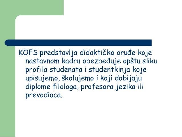 KOFS predstavlja didaktičko oruđe koje nastavnom kadru obezbeđuje opštu sliku profila studenata i studentkinja koje upisuj...