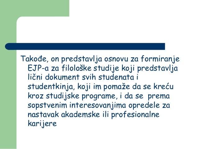 Takođe, on predstavlja osnovu za formiranje  EJP-a za filološke studije koji predstavlja  lični dokument svih studenata i ...