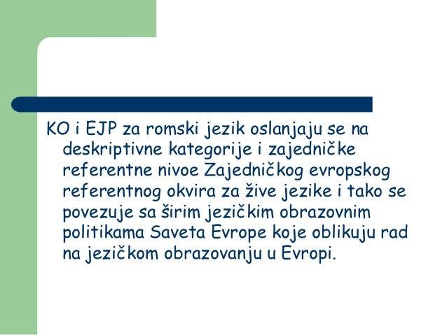 KO i EJP za romski jezik oslanjaju se na deskriptivne kategorije i zajedničke referentne nivoe Zajedničkog evropskog refer...
