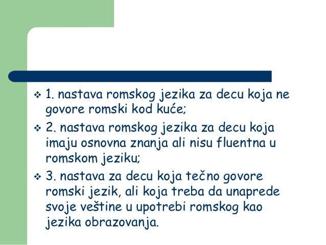  1. nastava romskog jezika za decu koja ne  govore romski kod kuće; 2. nastava romskog jezika za decu koja  imaju osnovn...