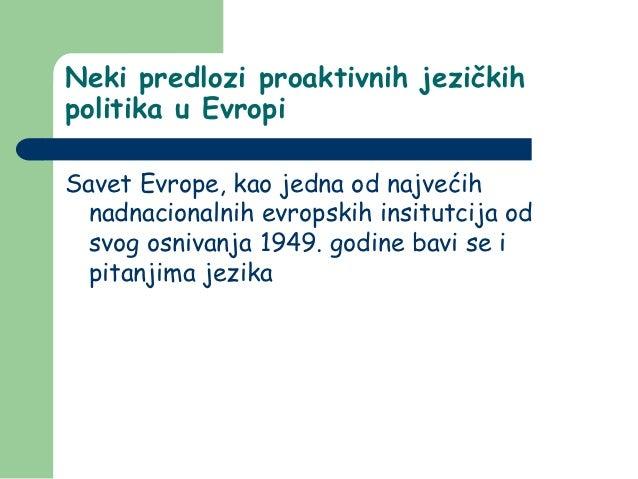 Neki predlozi proaktivnih jezičkihpolitika u EvropiSavet Evrope, kao jedna od najvećih  nadnacionalnih evropskih insitutci...