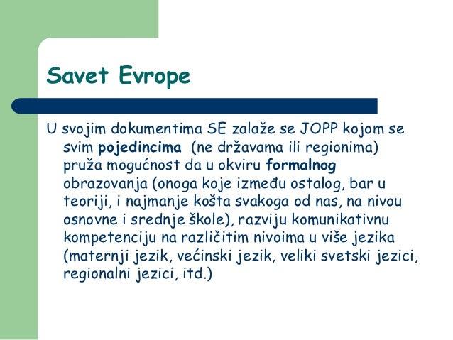 Savet EvropeU svojim dokumentima SE zalaže se JOPP kojom se  svim pojedincima (ne državama ili regionima)  pruža mogućnost...