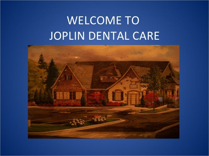 WELCOME TO  JOPLIN DENTAL CARE