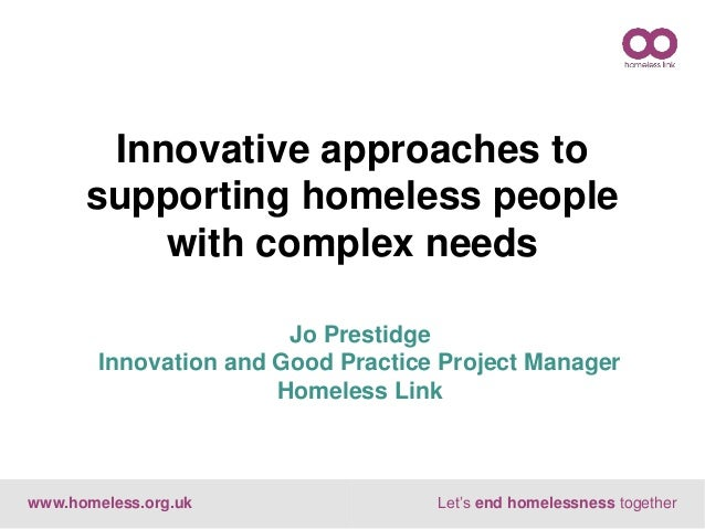 www.homeless.org.uk Let's end homelessness together Jo Prestidge Innovation and Good Practice Project Manager Homeless Lin...