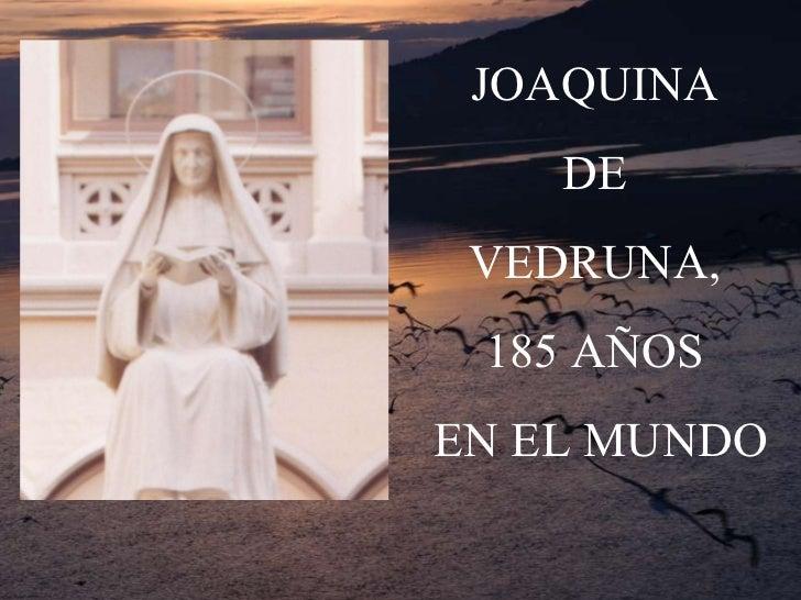 JOAQUINA  DE  VEDRUNA,  185 AÑOS  EN EL MUNDO