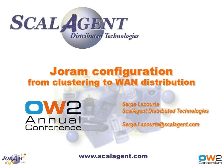 Joram configurationfrom clustering to WAN distribution                    Serge Lacourte                    ScalAgent Dist...