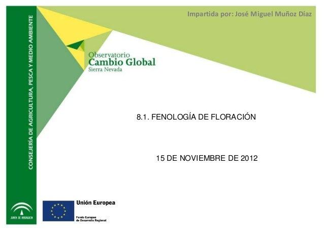 Impartida por: José Miguel Muñoz Díaz8.1. FENOLOGÍA DE FLORACIÓN    15 DE NOVIEMBRE DE 2012