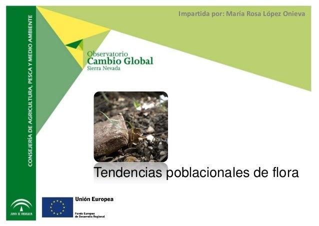 Impartida por: María Rosa López OnievaTendencias poblacionales de flora