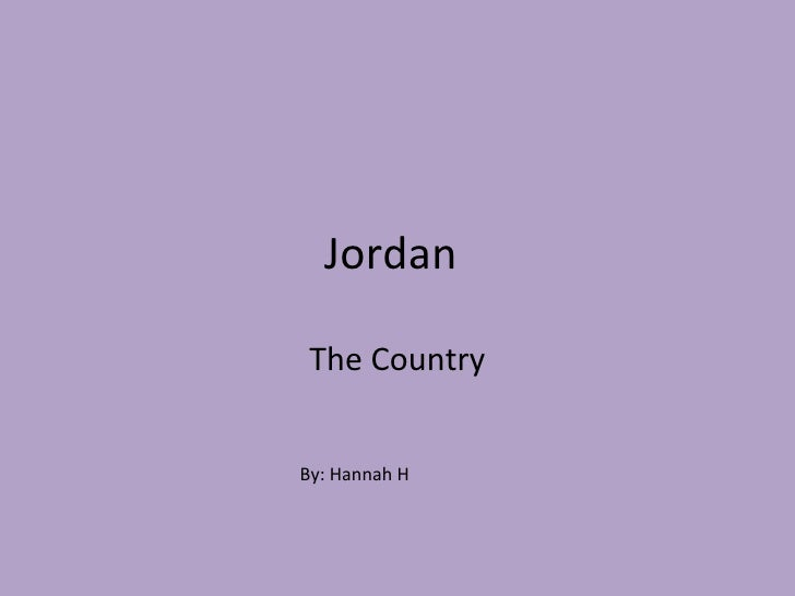 Jordan The Country By: Hannah H