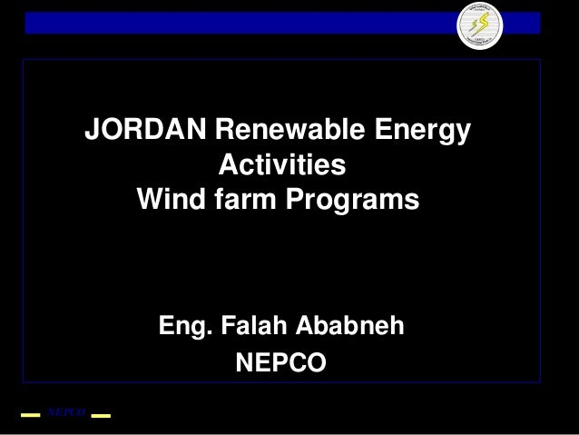 JORDAN Renewable Energy            Activities       Wind farm Programs        Eng. Falah Ababneh              NEPCONEPCO
