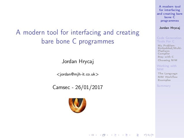 A modern tool for interfacing and creating bare bone C programmes Jordan Hrycaj Code Generation Tools For C My Problem: Em...