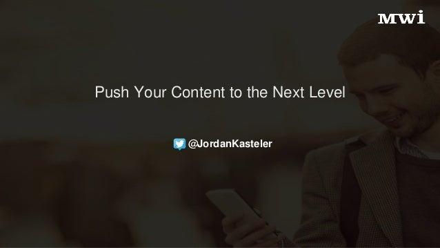 Push Your Content to the Next Level @JordanKasteler