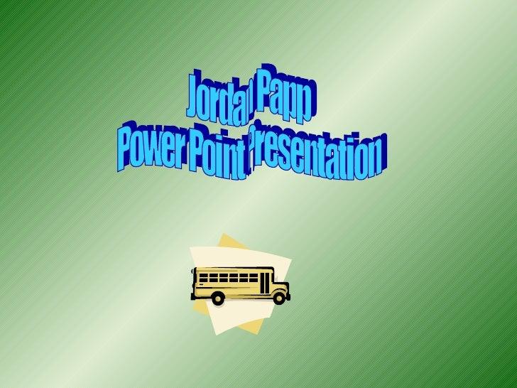 Jordan Papp Power Point Presentation