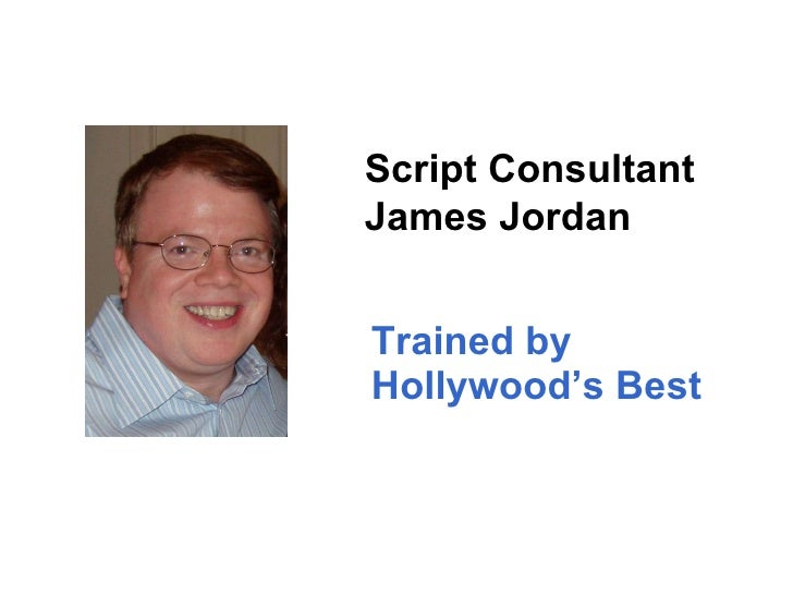 Trained by  Hollywood's Best Script Consultant  James Jordan