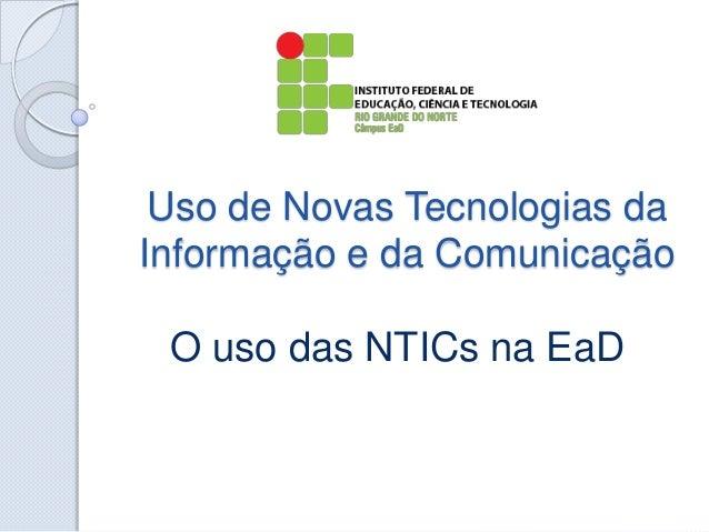 Uso de Novas Tecnologias da Informação e da Comunicação  O uso das NTICs na EaD