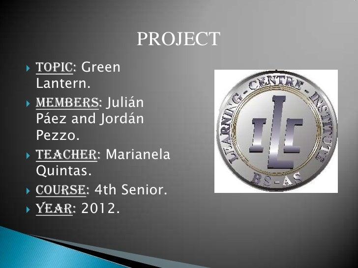 PROJECT   Topic: Green    Lantern.   Members: Julián    Páez and Jordán    Pezzo.   Teacher: Marianela    Quintas.   C...