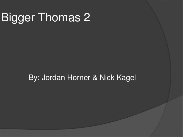Bigger Thomas 2    By: Jordan Horner & Nick Kagel