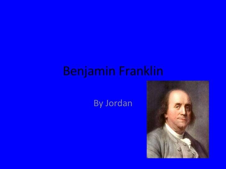 Benjamin Franklin<br />By Jordan<br />