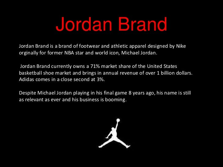Jordan BrandJordan Brand is a brand of footwear and athletic apparel designed by Nikeorginally for former NBA star and wor...