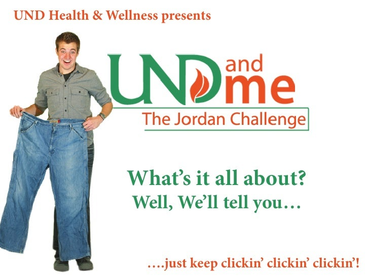 What's it all about? Well, We'll tell you… UND Health & Wellness presents… … .just keep clickin' clickin' clickin'!