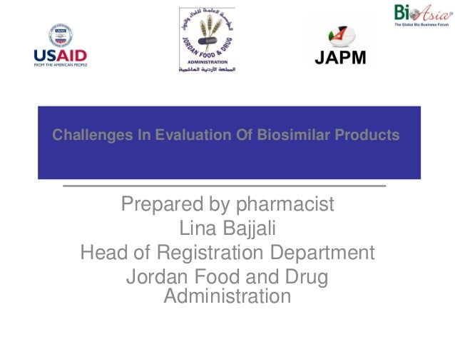 Challenges In Evaluation Of Biosimilar Products      Prepared by pharmacist             Lina Bajjali   Head of Registratio...
