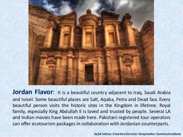 Jordan Flavor: It is a beautiful country adjacent to Iraq, Saudi Arabia and Israel. Some beautiful places are Salt, Aqaba,...