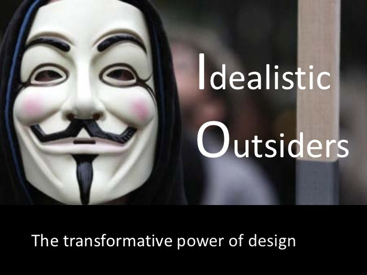 Idealistic          OutsidersThe transformative The transformative power of design