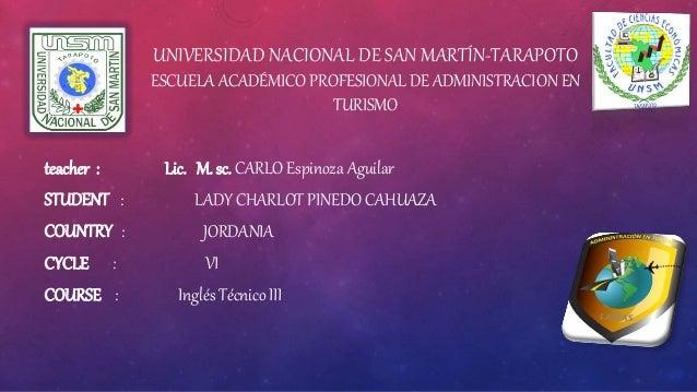 UNIVERSIDAD NACIONAL DE SAN MARTÍN-TARAPOTO ESCUELA ACADÉMICO PROFESIONAL DE ADMINISTRACION EN TURISMO teacher : Lic. M. s...