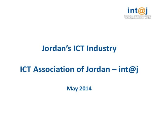 Jordan's ICT Industry ICT Association of Jordan – int@j May 2014