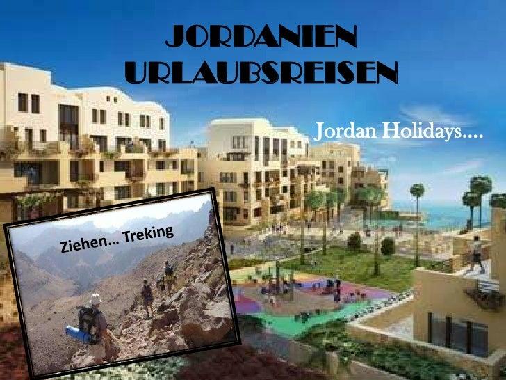 <li>JORDANIEN URLAUBSREISEN<br />Jordan Holidays…-><br />Ziehen… Treking<br /></li><li>Strände und Burgen…->[ Beache...