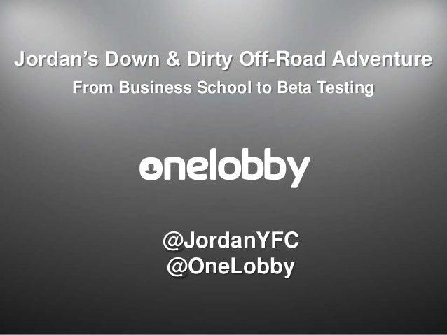 Jordan's Down & Dirty Off-Road Adventure     From Business School to Beta Testing               @JordanYFC               @...