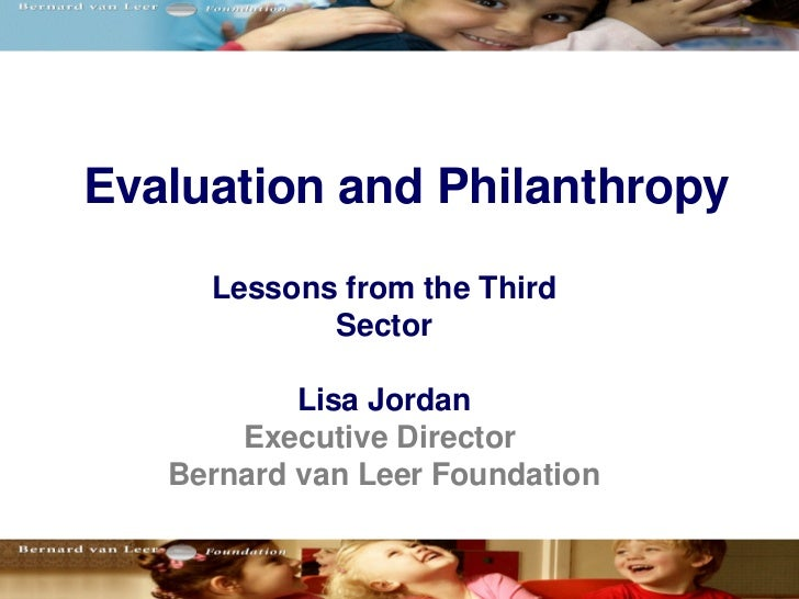 Evaluation and Philanthropy     Lessons from the Third            Sector           Lisa Jordan       Executive Director   ...