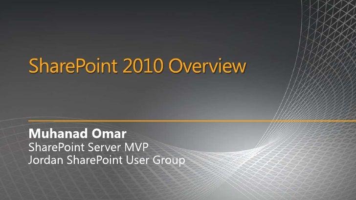 SharePoint 2010 Overview<br />Muhanad Omar<br />SharePoint Server MVP<br />Jordan SharePoint User Group<br />