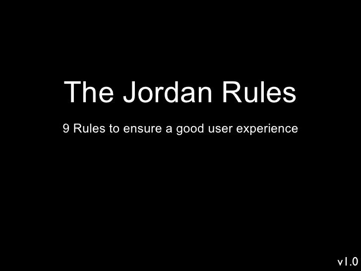 The Jordan Rules 9 Rules to ensure a good user experience                                                v1.0