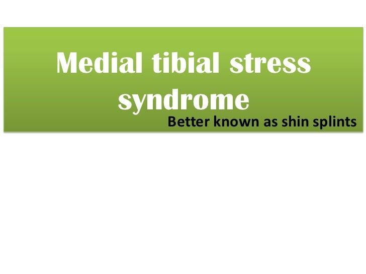 Medial tibial stress    syndrome        Better known as shin splints