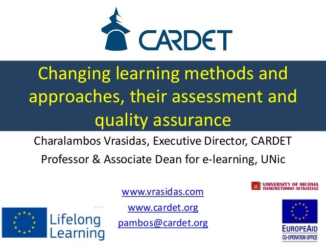 Changing learning methods and approaches, their assessment and quality assurance Charalambos Vrasidas, Executive Director,...