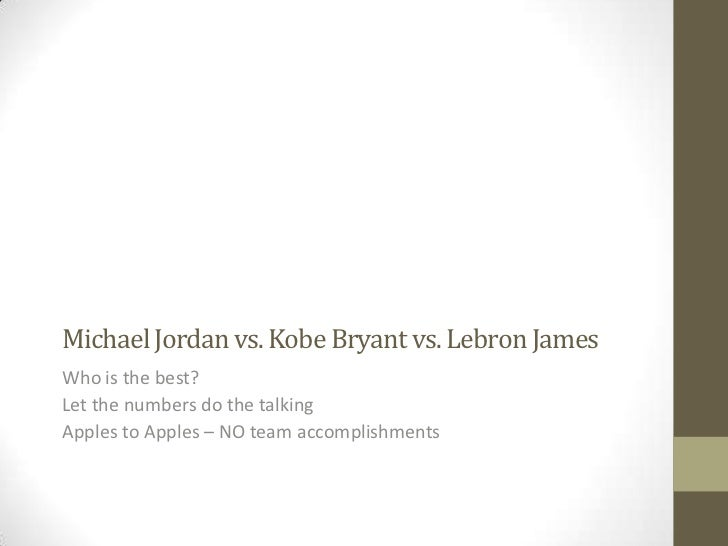 Michael Jordan vs. Kobe Bryant vs. Lebron James<br />Who is the best?<br />Let the numbers do the talking<br />Apples to A...