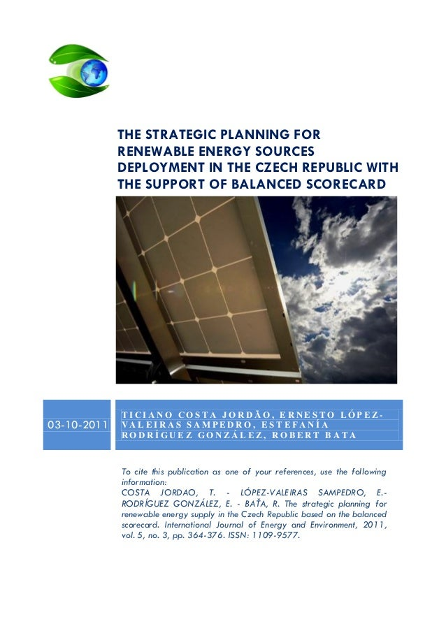 THE STRATEGIC PLANNING FOR RENEWABLE ENERGY SOURCES DEPLOYMENT IN THE CZECH REPUBLIC WITH THE SUPPORT OF BALANCED SCORECAR...