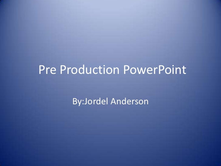 Pre Production PowerPoint<br />By:Jordel Anderson<br />